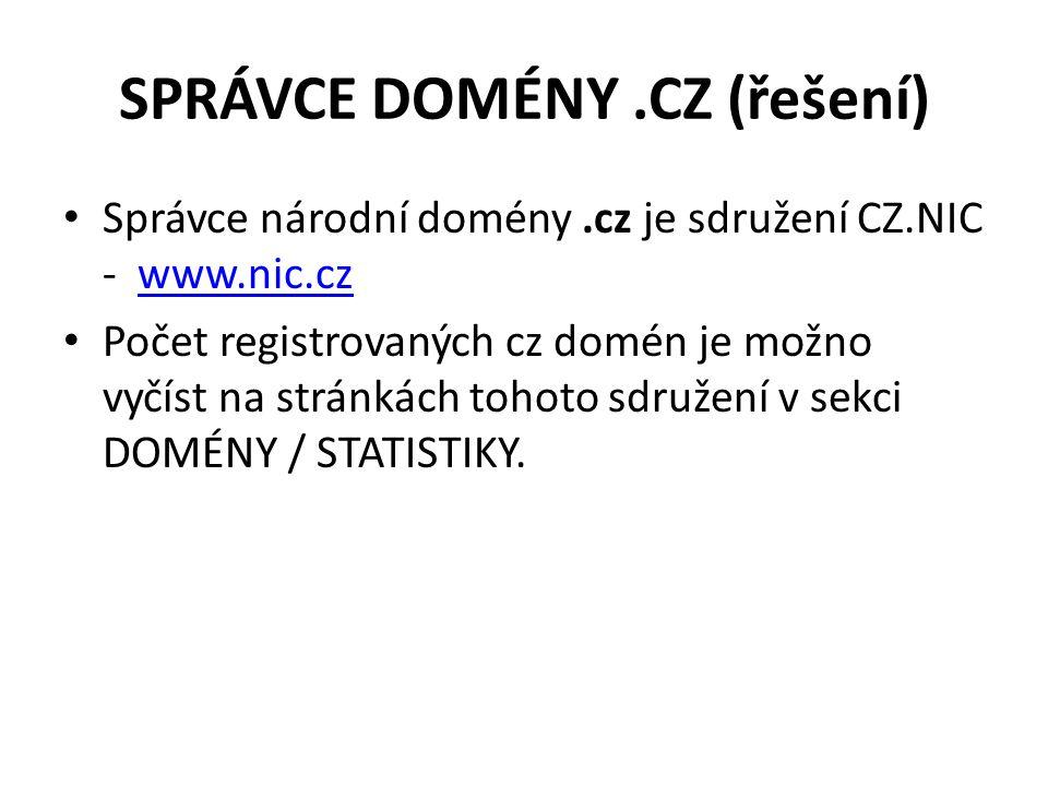 SPRÁVCE DOMÉNY.CZ (řešení) Správce národní domény.cz je sdružení CZ.NIC - www.nic.czwww.nic.cz Počet registrovaných cz domén je možno vyčíst na stránkách tohoto sdružení v sekci DOMÉNY / STATISTIKY.