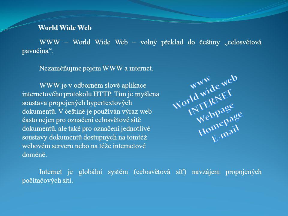 """World Wide Web WWW – World Wide Web – volný překlad do češtiny """"celosvětová pavučina ."""