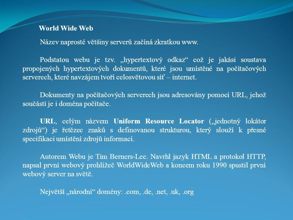 World Wide Web Název naprosté většiny serverů začíná zkratkou www.