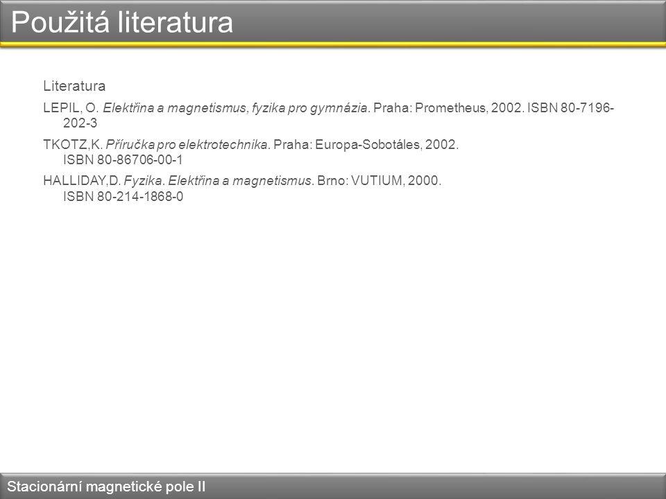 Použitá literatura Literatura LEPIL, O. Elektřina a magnetismus, fyzika pro gymnázia.