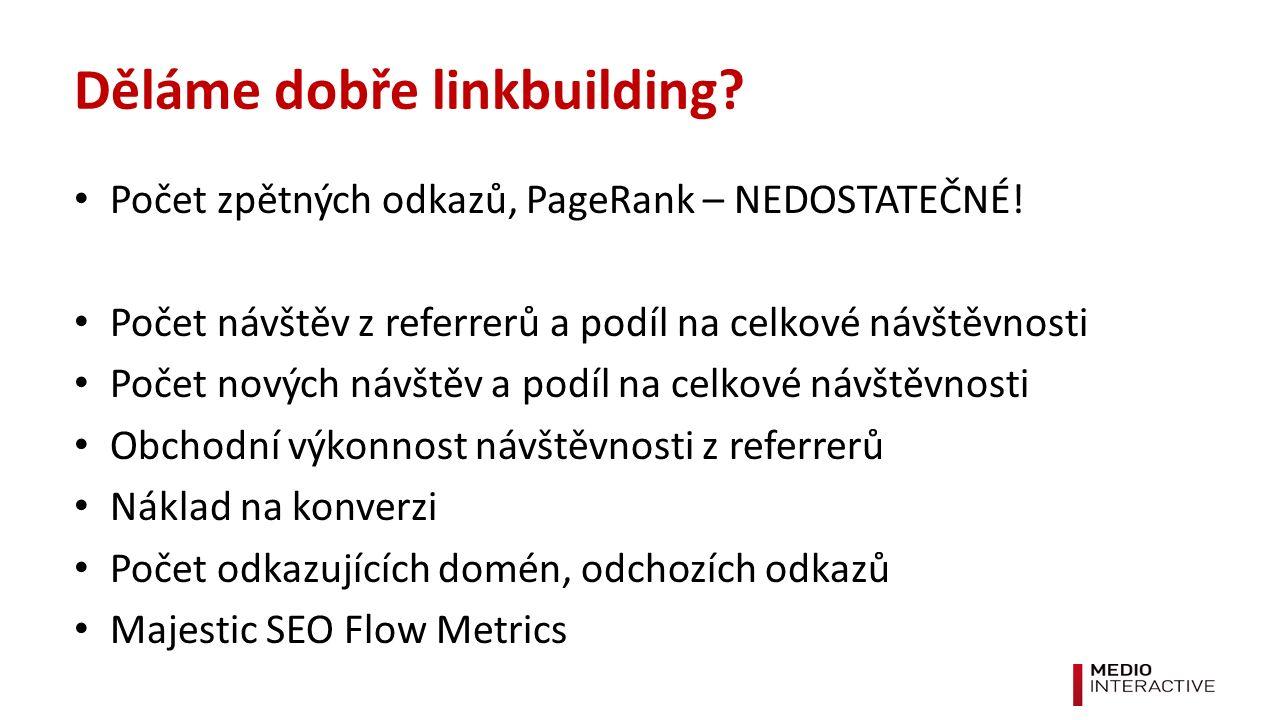 Děláme dobře linkbuilding. Počet zpětných odkazů, PageRank – NEDOSTATEČNÉ.