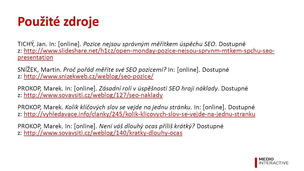 Použité zdroje TICHÝ, Jan. In: [online]. Pozice nejsou správným měřítkem úspěchu SEO.