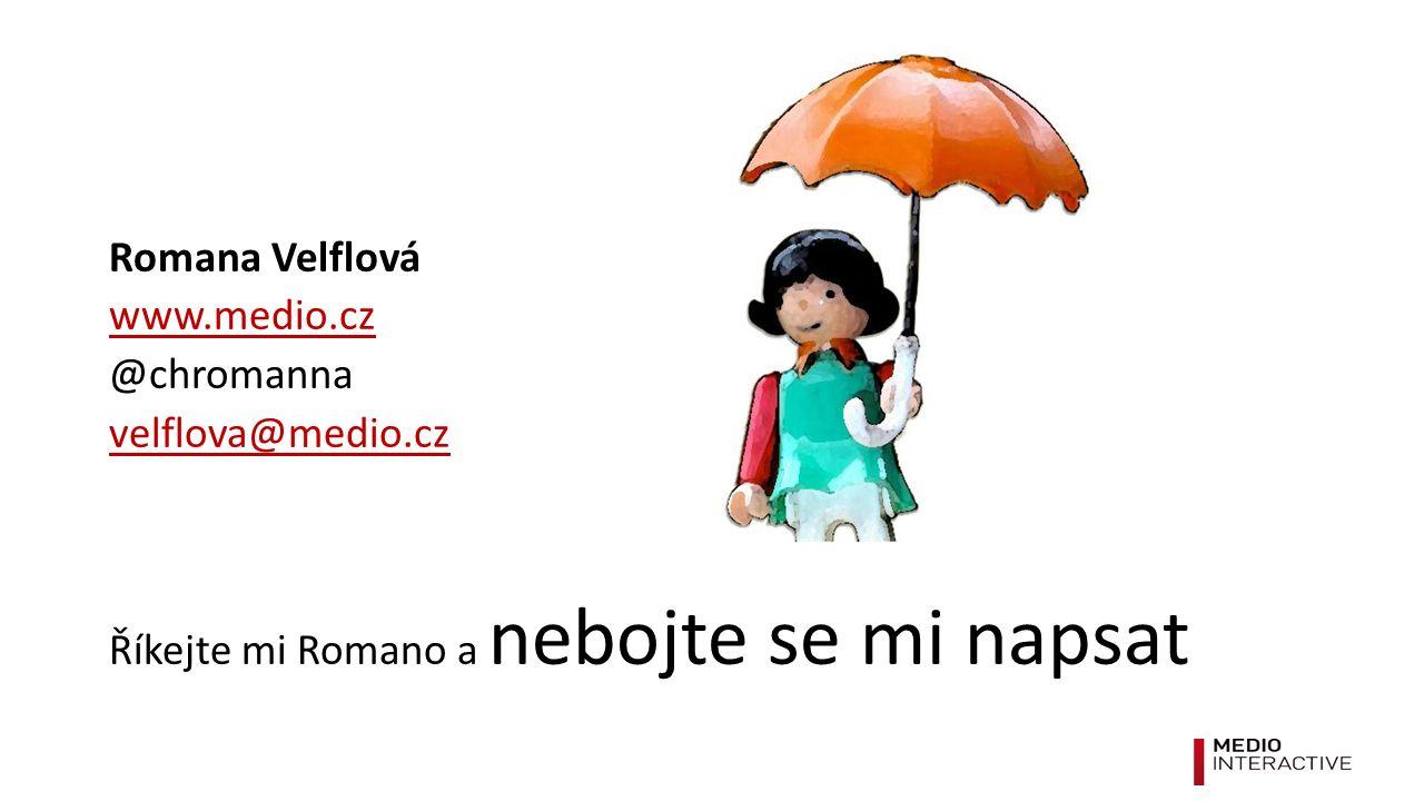 Romana Velflová www.medio.cz @chromanna velflova@medio.cz Říkejte mi Romano a nebojte se mi napsat
