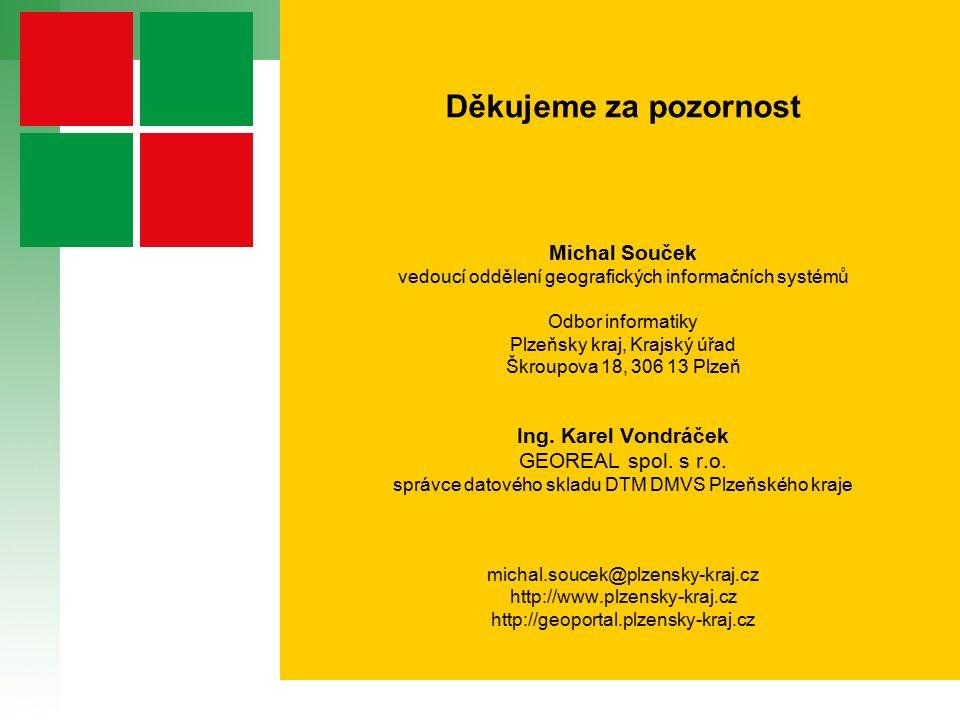 Děkujeme za pozornost Michal Souček vedoucí oddělení geografických informačních systémů Odbor informatiky Plzeňsky kraj, Krajský úřad Škroupova 18, 306 13 Plzeň Ing.