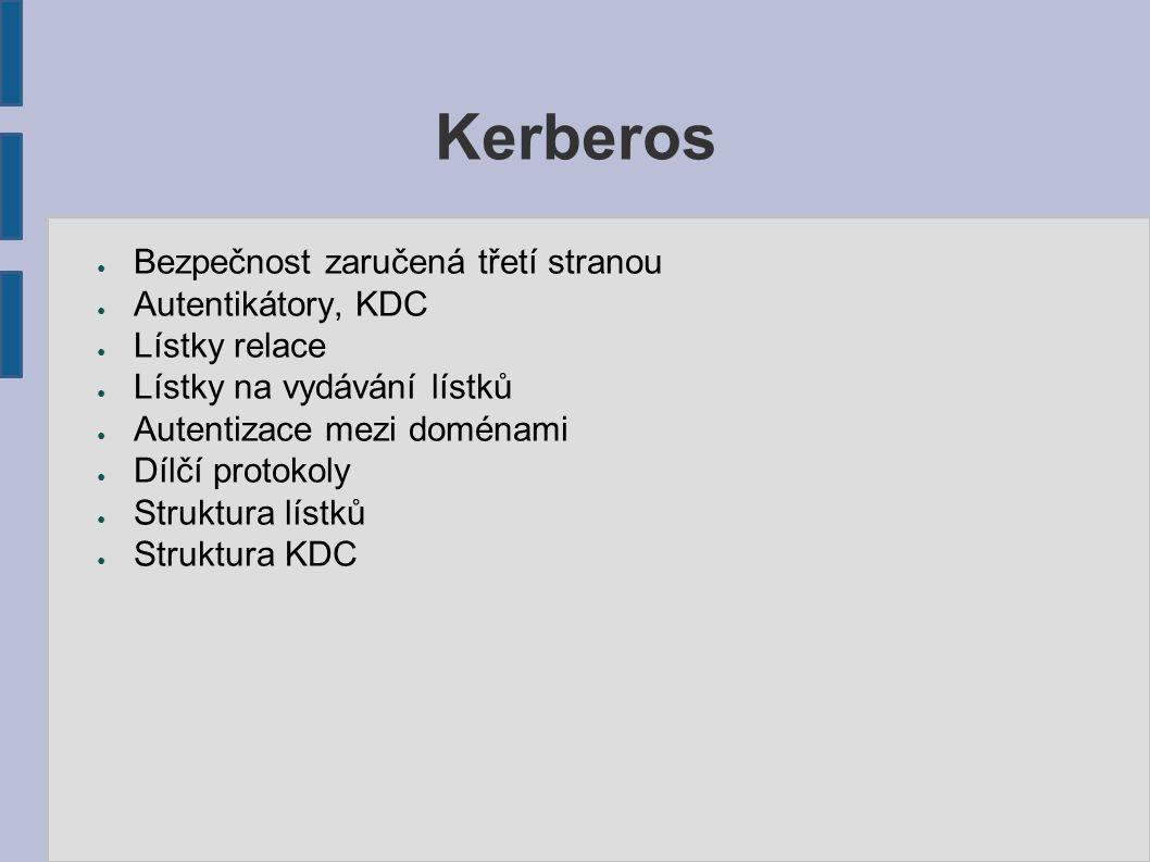 Kerberos ● Bezpečnost zaručená třetí stranou ● Autentikátory, KDC ● Lístky relace ● Lístky na vydávání lístků ● Autentizace mezi doménami ● Dílčí protokoly ● Struktura lístků ● Struktura KDC