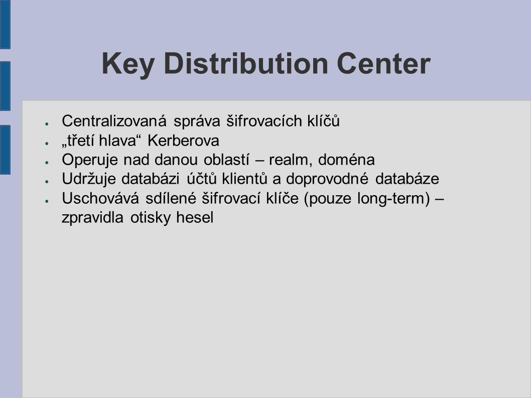 """Key Distribution Center ● Centralizovaná správa šifrovacích klíčů ● """"třetí hlava"""" Kerberova ● Operuje nad danou oblastí – realm, doména ● Udržuje data"""
