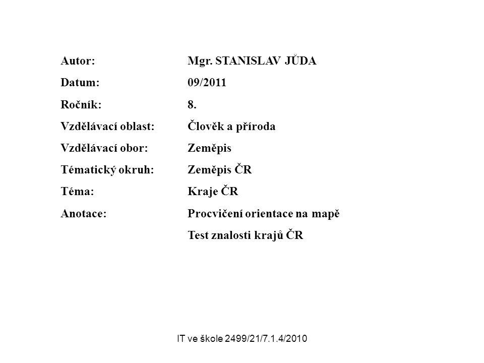 IT ve škole 2499/21/7.1.4/2010 Autor: Mgr. STANISLAV JŮDA Datum: 09/2011 Ročník: 8.