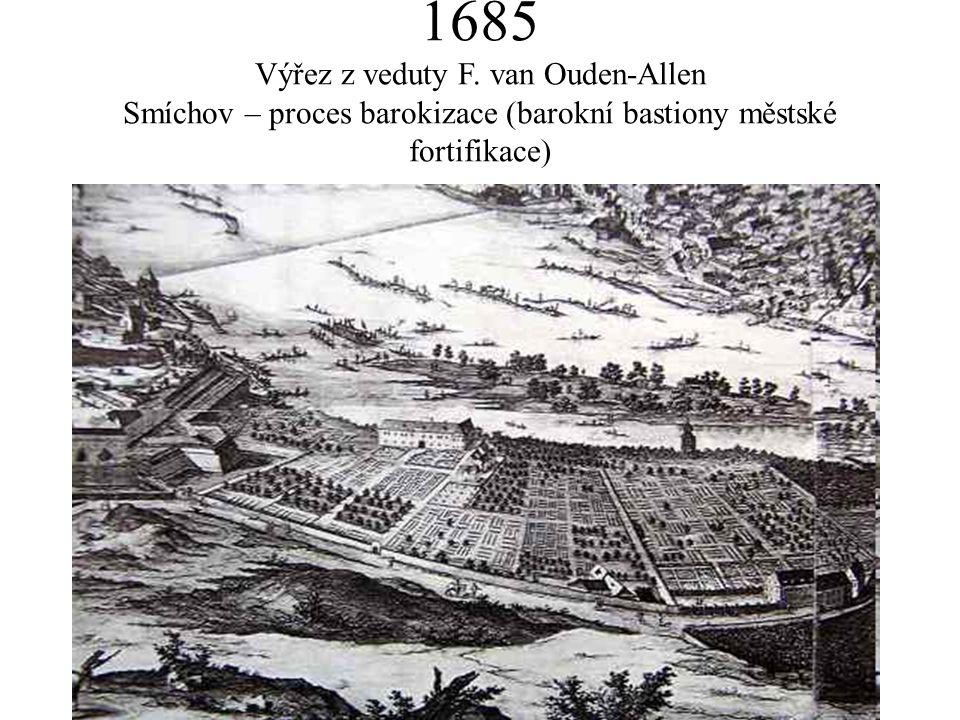 1685 Výřez z veduty F. van Ouden-Allen Smíchov – proces barokizace (barokní bastiony městské fortifikace)