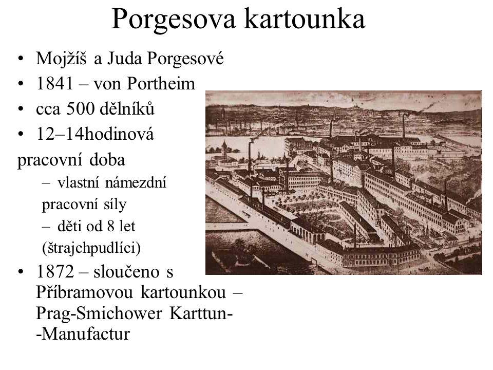 Porgesova kartounka Mojžíš a Juda Porgesové 1841 – von Portheim cca 500 dělníků 12–14hodinová pracovní doba –vlastní námezdní pracovní síly –děti od 8