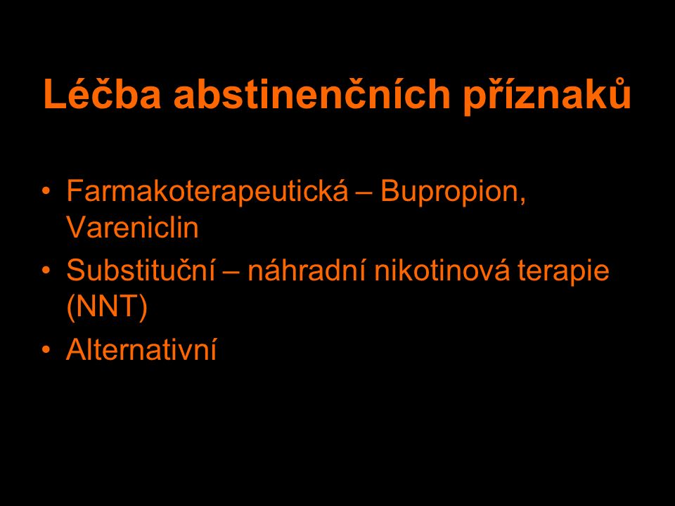 Léčba abstinenčních příznaků Farmakoterapeutická – Bupropion, Vareniclin Substituční – náhradní nikotinová terapie (NNT) Alternativní