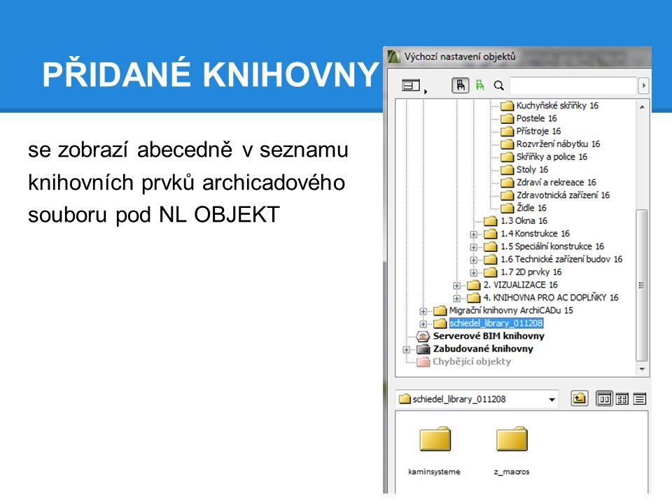 PŘIDANÉ KNIHOVNY se zobrazí abecedně v seznamu knihovních prvků archicadového souboru pod NL OBJEKT