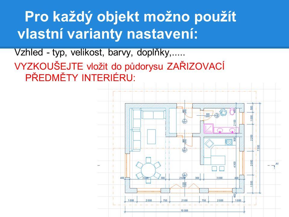 Pro každý objekt možno použít vlastní varianty nastavení: Vzhled - typ, velikost, barvy, doplňky,.....