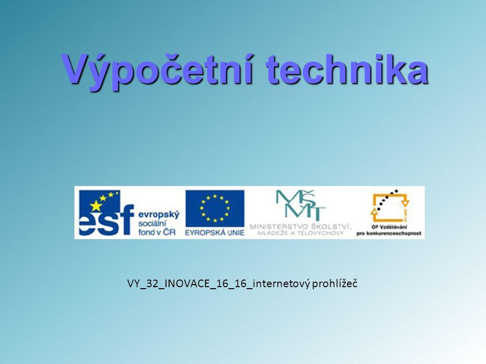 Výpočetní technika VY_32_INOVACE_16_16_internetový prohlížeč