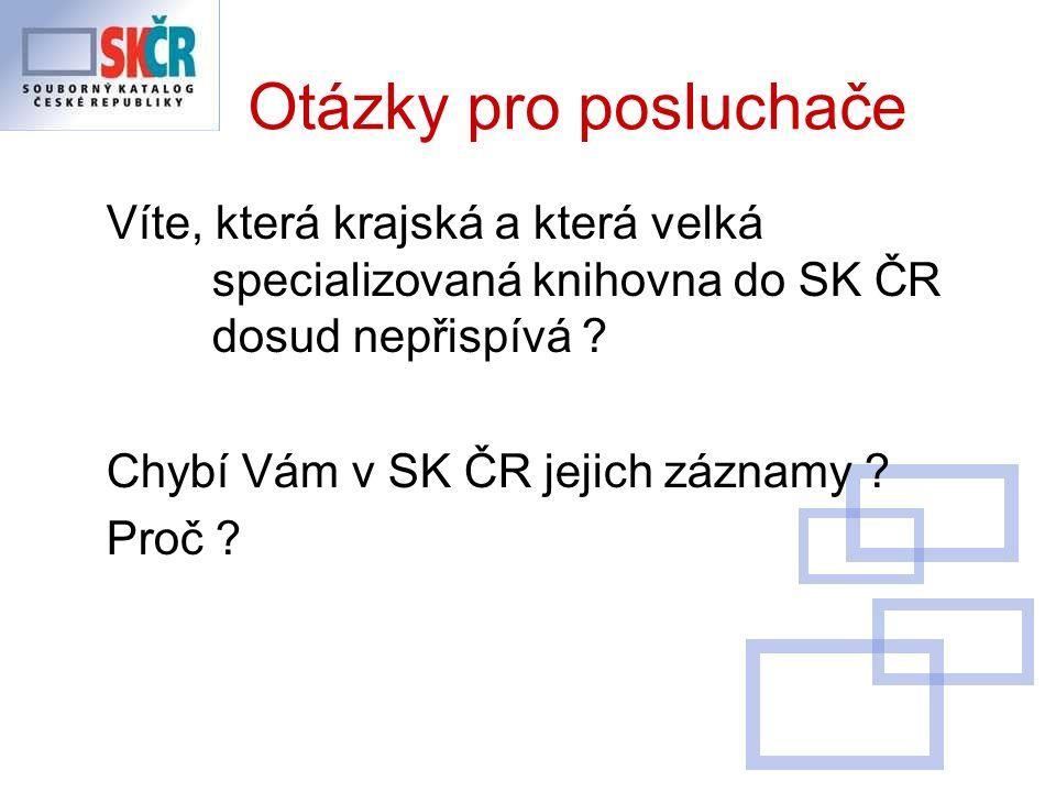 Otázky pro posluchače Víte, která krajská a která velká specializovaná knihovna do SK ČR dosud nepřispívá .