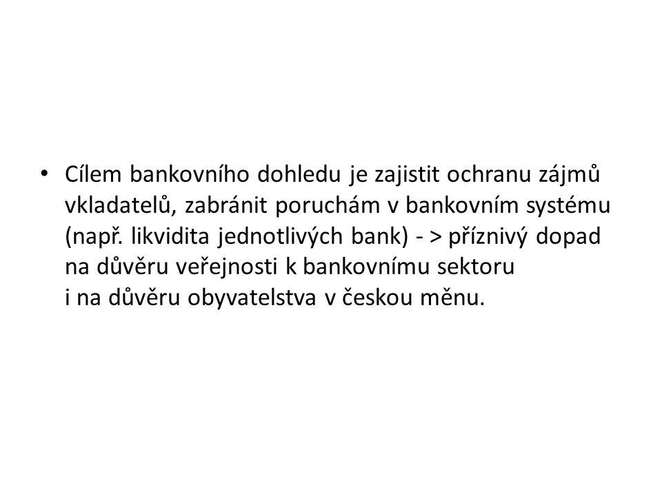 Cílem bankovního dohledu je zajistit ochranu zájmů vkladatelů, zabránit poruchám v bankovním systému (např.