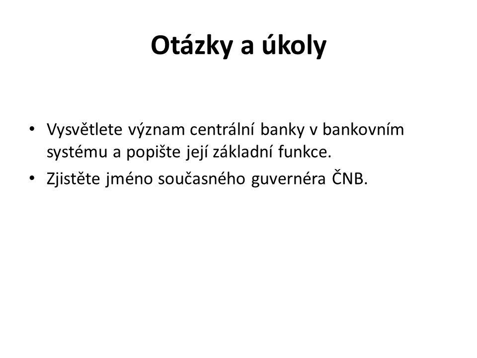 Otázky a úkoly Vysvětlete význam centrální banky v bankovním systému a popište její základní funkce.
