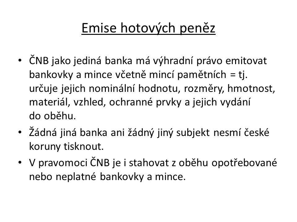 Emise hotových peněz ČNB jako jediná banka má výhradní právo emitovat bankovky a mince včetně mincí pamětních = tj.