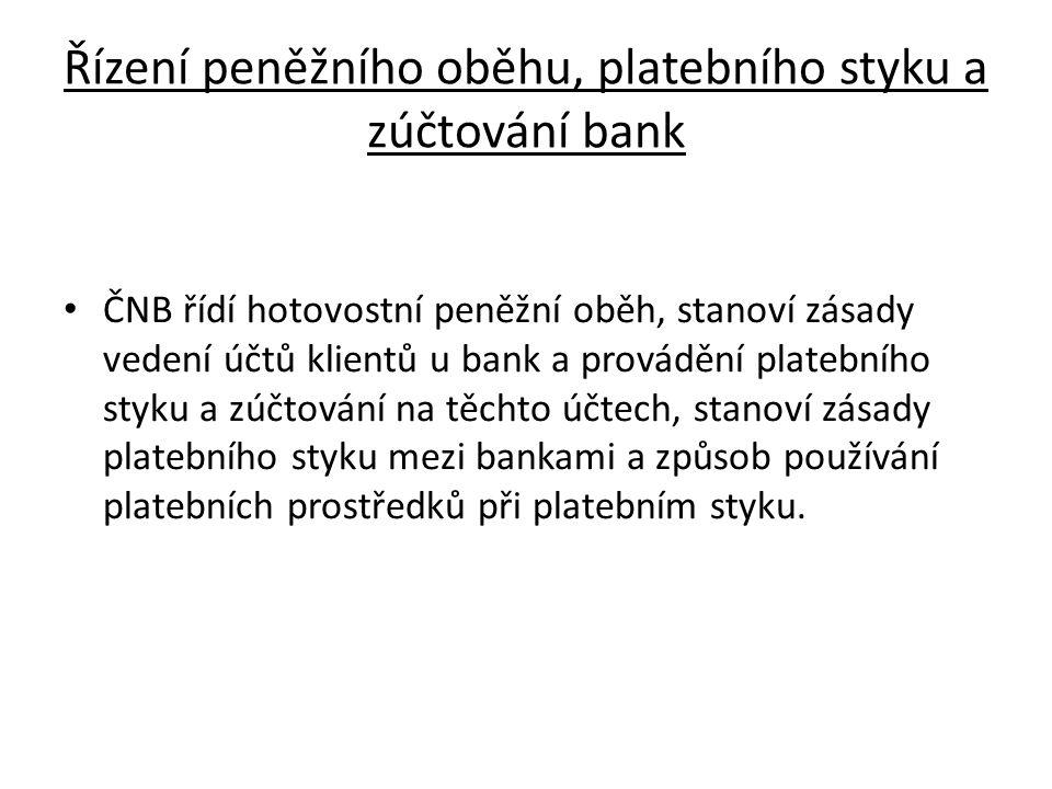 Řízení peněžního oběhu, platebního styku a zúčtování bank ČNB řídí hotovostní peněžní oběh, stanoví zásady vedení účtů klientů u bank a provádění platebního styku a zúčtování na těchto účtech, stanoví zásady platebního styku mezi bankami a způsob používání platebních prostředků při platebním styku.