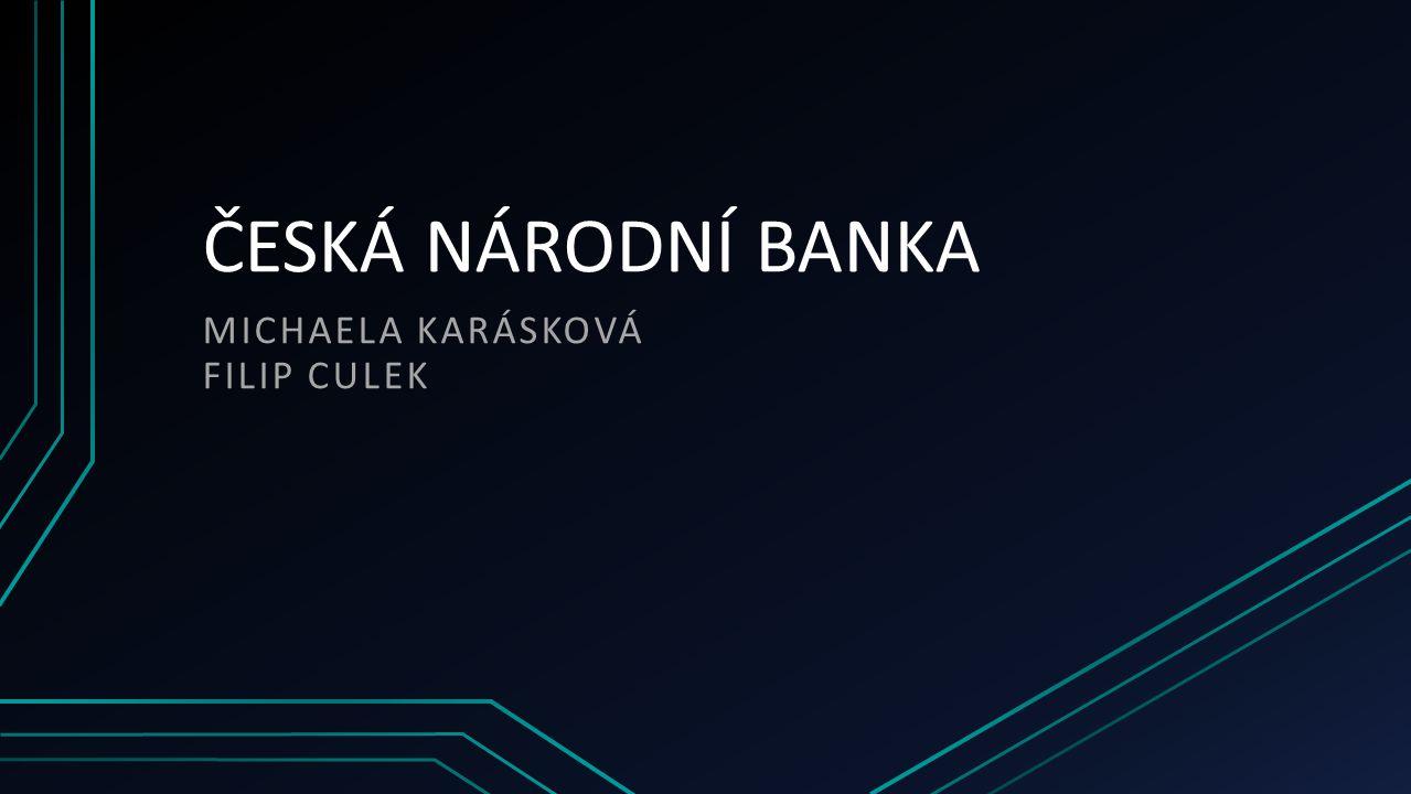 ČESKÁ NÁRODNÍ BANKA MICHAELA KARÁSKOVÁ FILIP CULEK