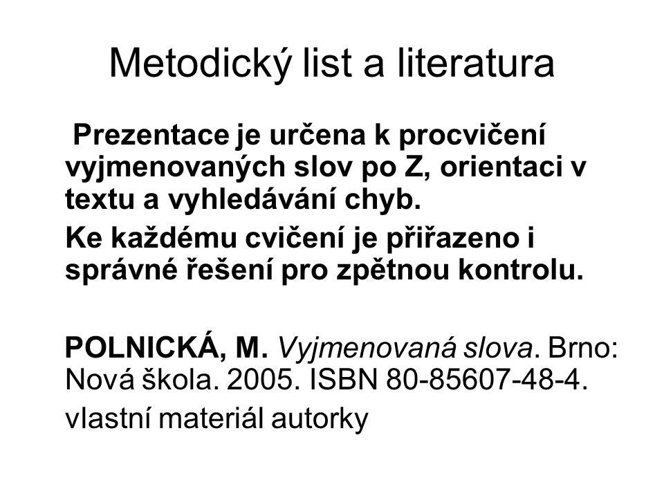 Metodický list a literatura Prezentace je určena k procvičení vyjmenovaných slov po Z, orientaci v textu a vyhledávání chyb.