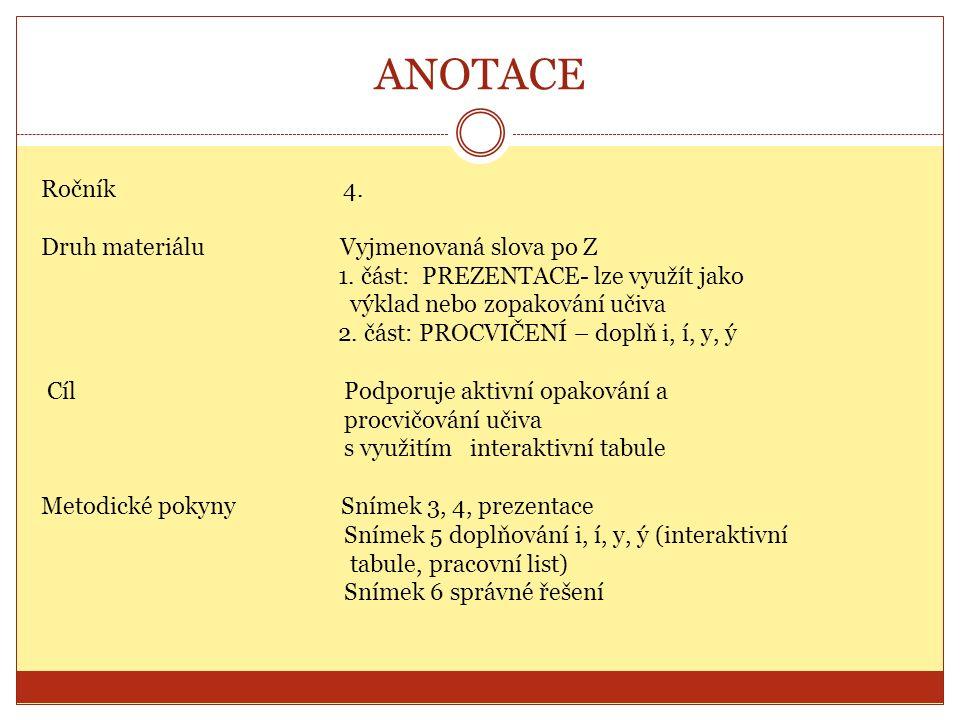 ANOTACE Ročník 4. Druh materiálu Vyjmenovaná slova po Z 1. část: PREZENTACE- lze využít jako výklad nebo zopakování učiva 2. část: PROCVIČENÍ – doplň