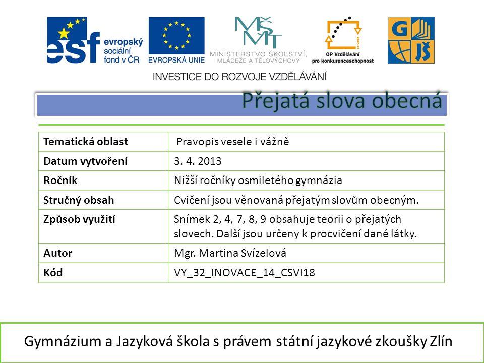 Gymnázium a Jazyková škola s právem státní jazykové zkoušky Zlín Tematická oblast Pravopis vesele i vážně Datum vytvoření3.