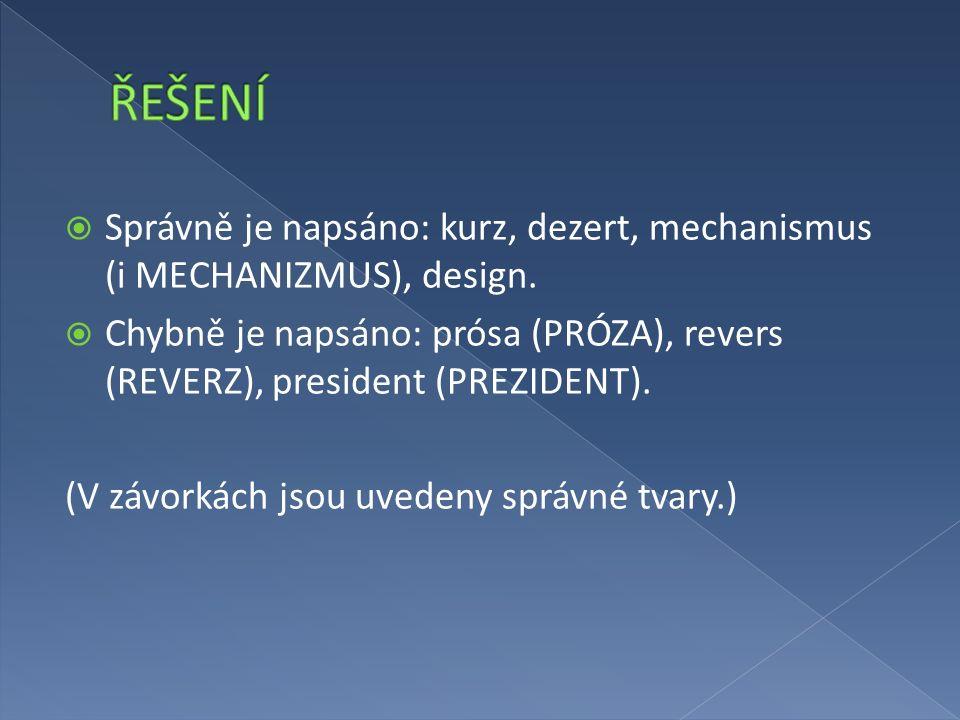  Správně je napsáno: kurz, dezert, mechanismus (i MECHANIZMUS), design.
