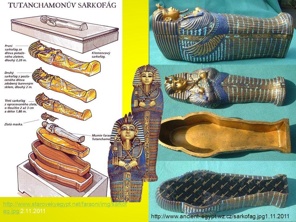 http://www.starovekyegypt.net/faraoni/img/sarkof ag.jpghttp://www.starovekyegypt.net/faraoni/img/sarkof ag.jpg 2.11.2011 http://www.ancient- egypt.wz.cz/sarkofag.jpg1.11.2011