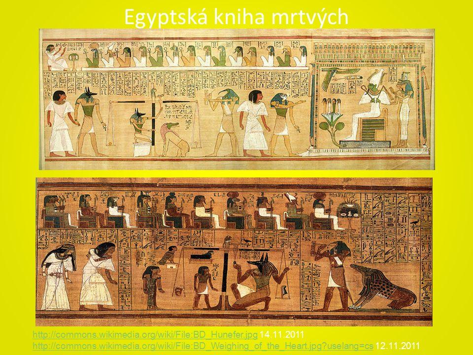 Egyptská kniha mrtvých http://commons.wikimedia.org/wiki/File:BD_Hunefer.jpghttp://commons.wikimedia.org/wiki/File:BD_Hunefer.jpg 14.11.2011 http://commons.wikimedia.org/wiki/File:BD_Weighing_of_the_Heart.jpg uselang=cshttp://commons.wikimedia.org/wiki/File:BD_Weighing_of_the_Heart.jpg uselang=cs 12.11.2011