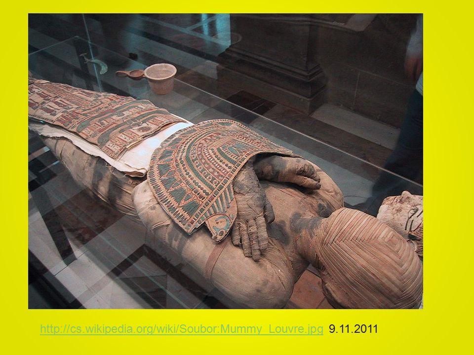 http://cs.wikipedia.org/wiki/Soubor:Mummy_Louvre.jpghttp://cs.wikipedia.org/wiki/Soubor:Mummy_Louvre.jpg 9.11.2011