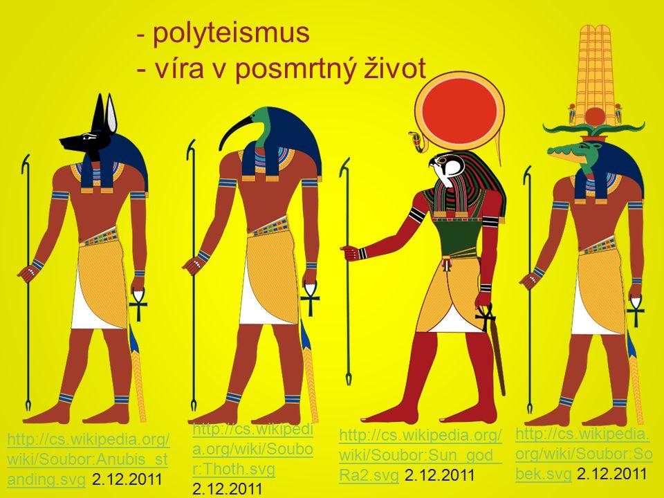 http://cs.wikipedia.org/ wiki/Soubor:Sun_god_ Ra2.svghttp://cs.wikipedia.org/ wiki/Soubor:Sun_god_ Ra2.svg 2.12.2011 http://cs.wikipedi a.org/wiki/Soubo r:Thoth.svg http://cs.wikipedi a.org/wiki/Soubo r:Thoth.svg 2.12.2011 http://cs.wikipedia.