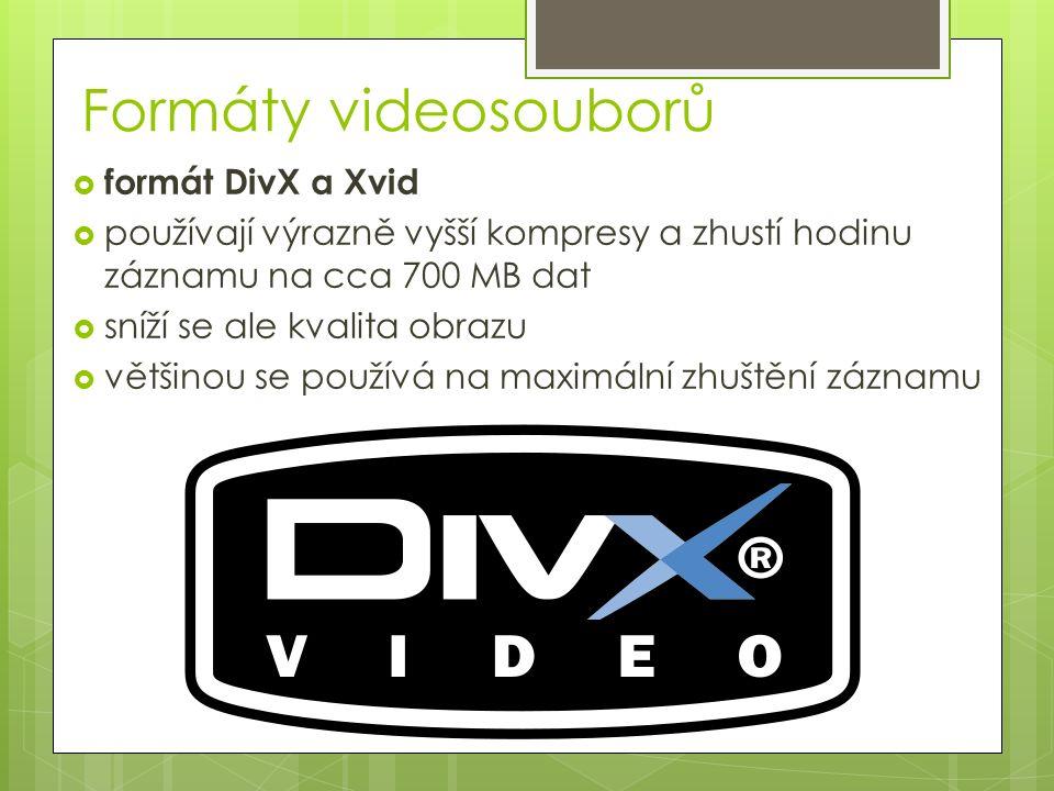 Formáty videosouborů  formát DivX a Xvid  používají výrazně vyšší kompresy a zhustí hodinu záznamu na cca 700 MB dat  sníží se ale kvalita obrazu  většinou se používá na maximální zhuštění záznamu