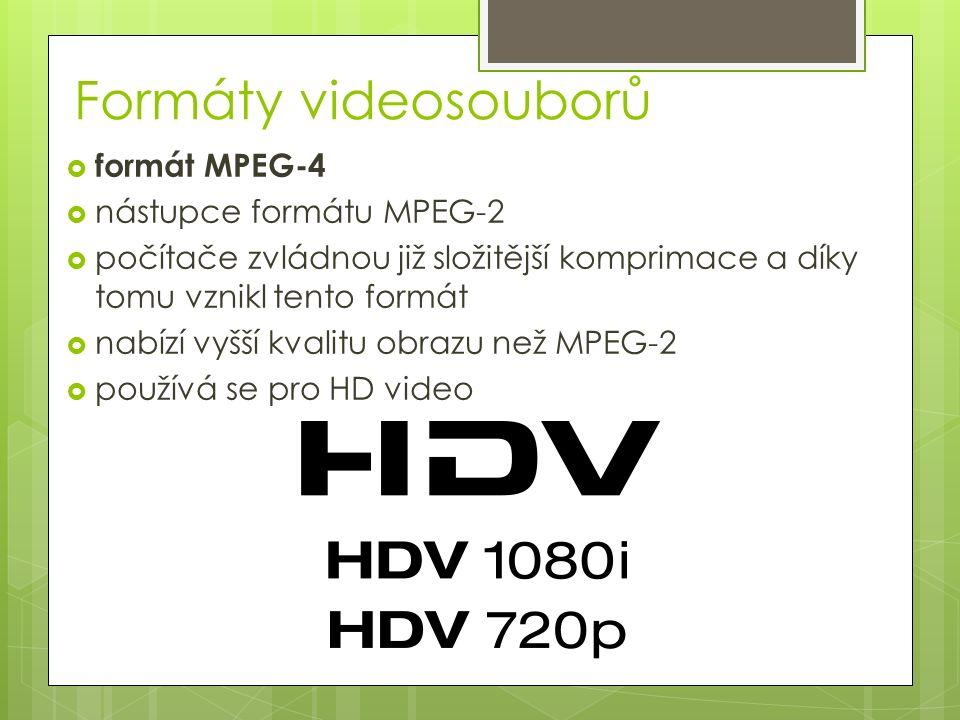 Formáty videosouborů  formát MPEG-4  nástupce formátu MPEG-2  počítače zvládnou již složitější komprimace a díky tomu vznikl tento formát  nabízí vyšší kvalitu obrazu než MPEG-2  používá se pro HD video