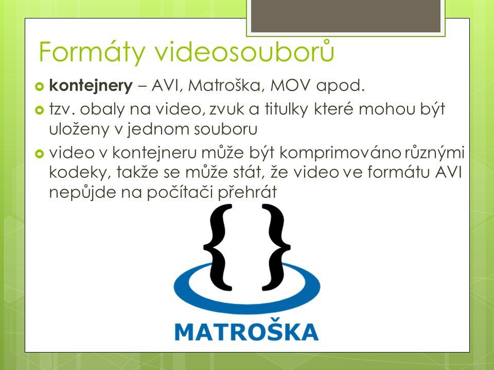 Formáty videosouborů  kontejnery – AVI, Matroška, MOV apod.