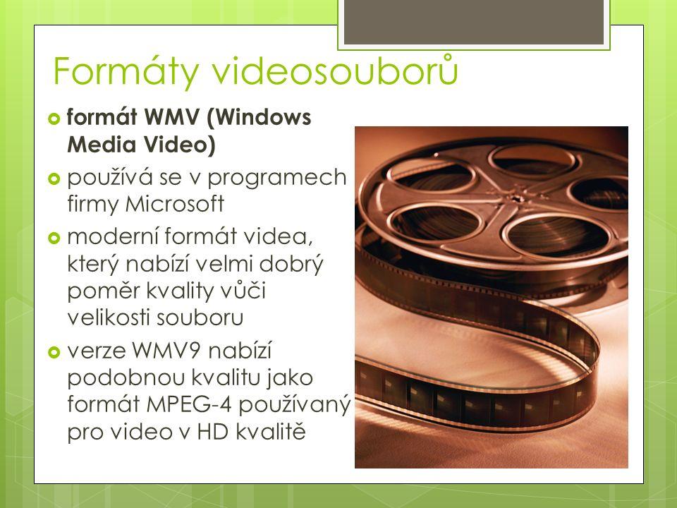 Formáty videosouborů  formát WMV (Windows Media Video)  používá se v programech firmy Microsoft  moderní formát videa, který nabízí velmi dobrý poměr kvality vůči velikosti souboru  verze WMV9 nabízí podobnou kvalitu jako formát MPEG-4 používaný pro video v HD kvalitě