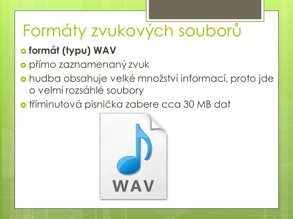 Formáty zvukových souborů  formáty MPEG-3 (MP3), WMA, OGG, FLAC a AAC  jedná se o komprimované zvukové soubory  tříminutová písnička zabere cca 3MB dat  MP3 je obecný a široce rozšířený formát  WMA je formát vlastněný a prosazovaný firmou Microsoft  jedná se o ztrátové formáty  OGG Vorbis je volně dostupný kodek, který lze používat bez licenčních poplatků  FLAC je bezztrátová komprese zvuku  AAC je formát používaný ve standardu MPEG-4 firmou Apple