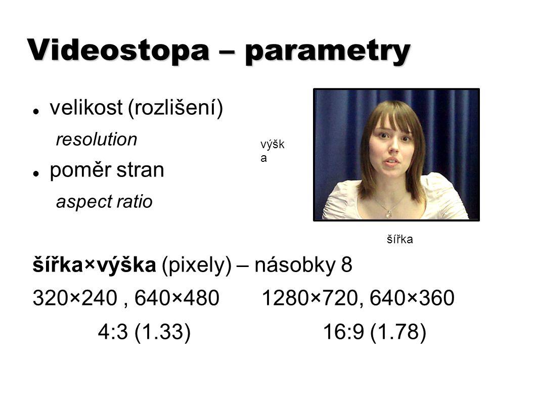Videostopa – parametry velikost (rozlišení) resolution poměr stran aspect ratio šířka×výška (pixely) – násobky 8 320×240, 640×480 1280×720, 640×360 4:3 (1.33) 16:9 (1.78) šířka výšk a