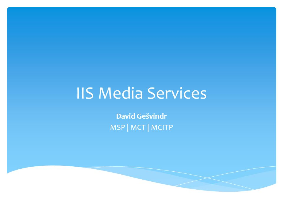 IIS Media Services David Gešvindr MSP | MCT | MCITP