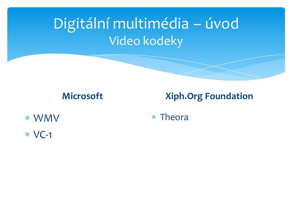 Digitální multimédia – úvod Video kodeky Microsoft  WMV  VC-1 Xiph.Org Foundation  Theora