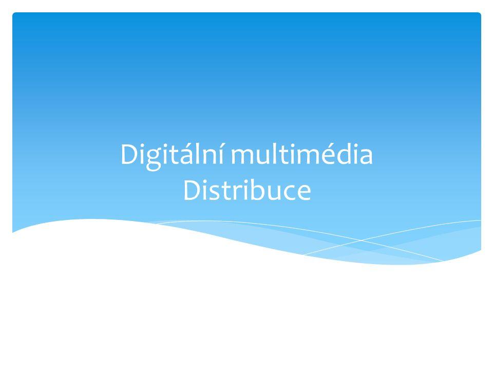 Digitální multimédia Distribuce