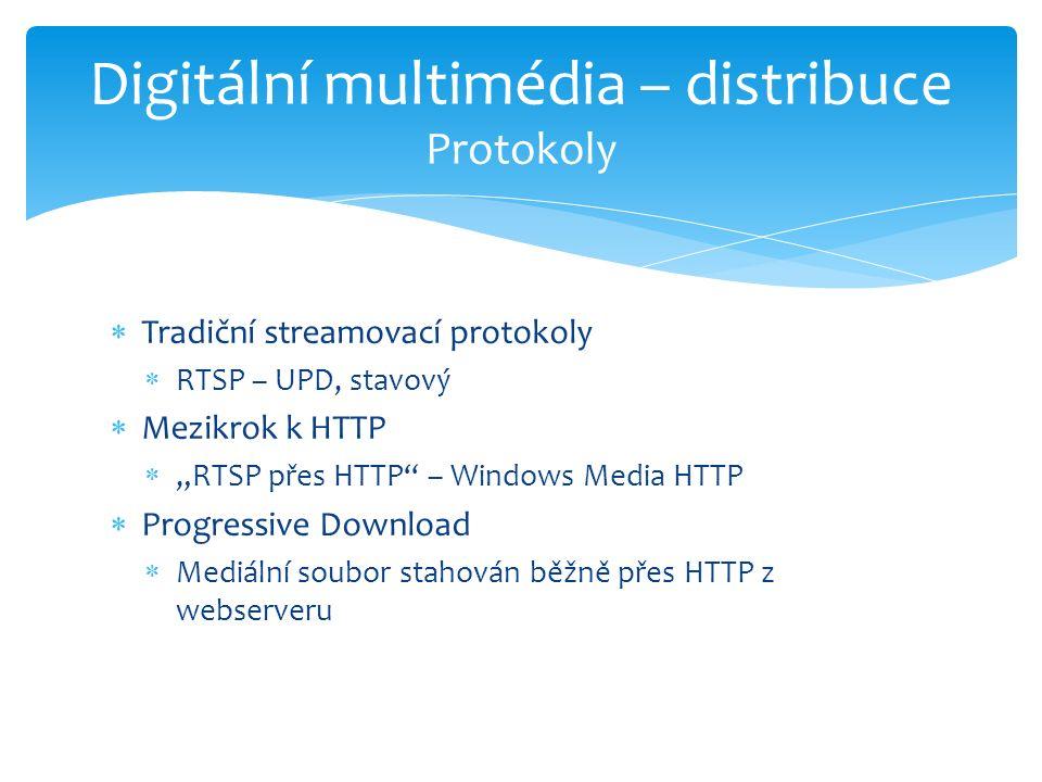 """ Tradiční streamovací protokoly  RTSP – UPD, stavový  Mezikrok k HTTP  """"RTSP přes HTTP – Windows Media HTTP  Progressive Download  Mediální soubor stahován běžně přes HTTP z webserveru Digitální multimédia – distribuce Protokoly"""