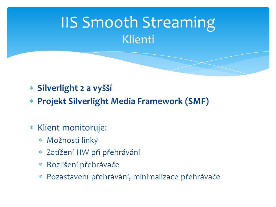  Silverlight 2 a vyšší  Projekt Silverlight Media Framework (SMF)  Klient monitoruje:  Možnosti linky  Zatížení HW při přehrávání  Rozlišení přehrávače  Pozastavení přehrávání, minimalizace přehrávače IIS Smooth Streaming Klienti