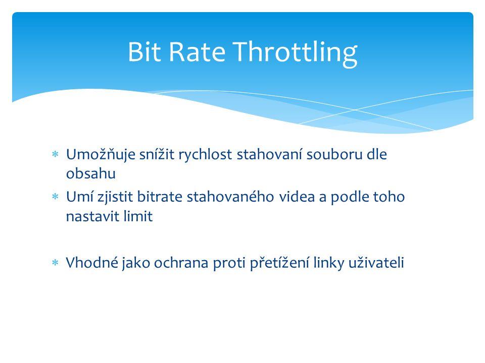  Umožňuje snížit rychlost stahovaní souboru dle obsahu  Umí zjistit bitrate stahovaného videa a podle toho nastavit limit  Vhodné jako ochrana proti přetížení linky uživateli Bit Rate Throttling
