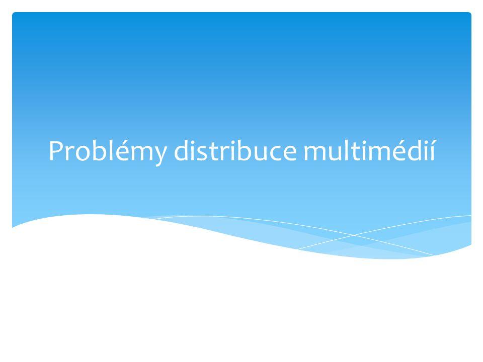 Problémy distribuce multimédií