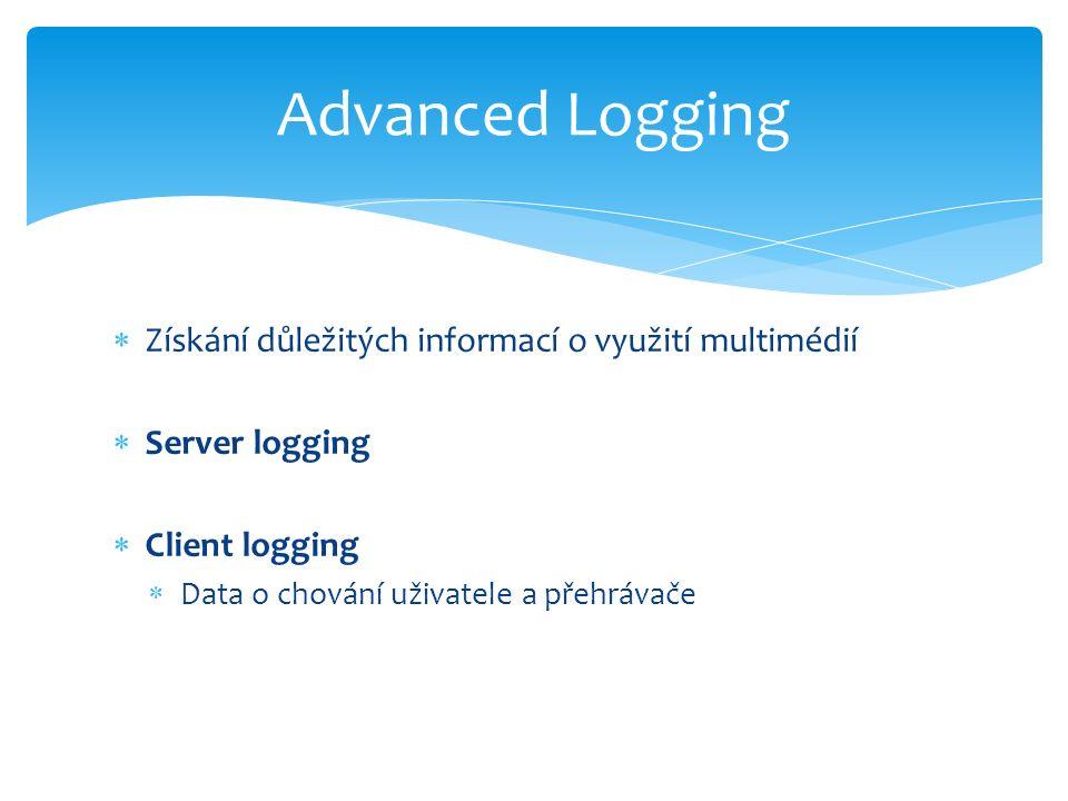  Získání důležitých informací o využití multimédií  Server logging  Client logging  Data o chování uživatele a přehrávače Advanced Logging