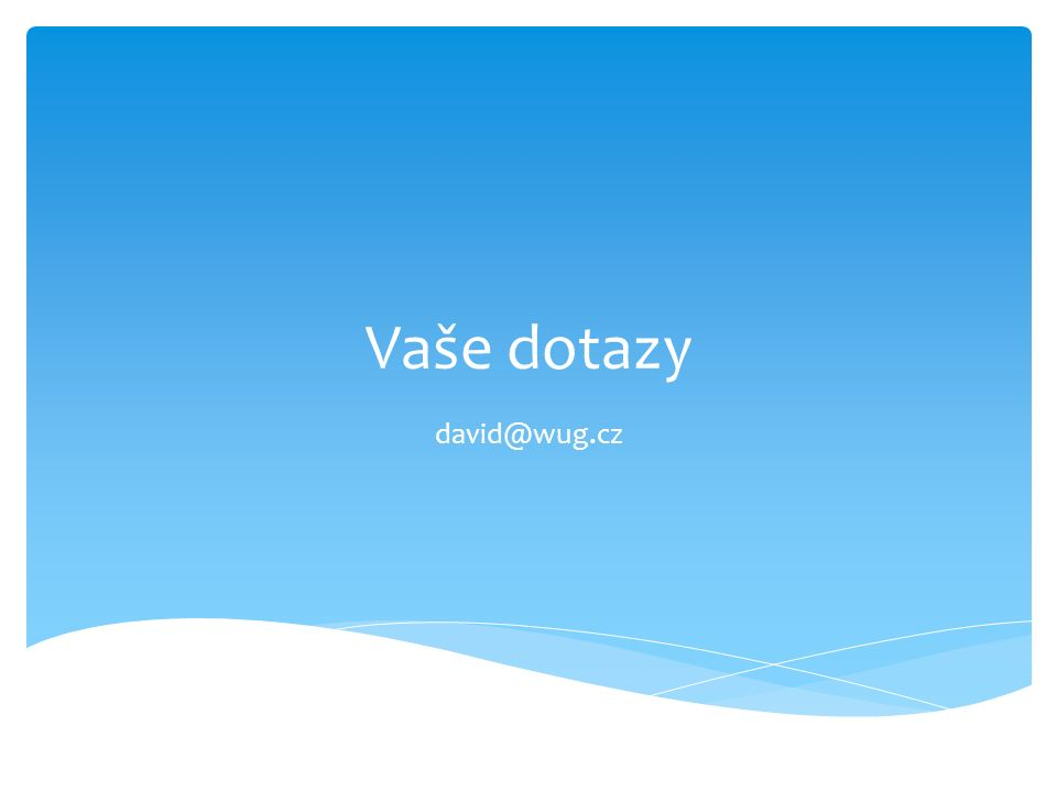 Vaše dotazy david@wug.cz