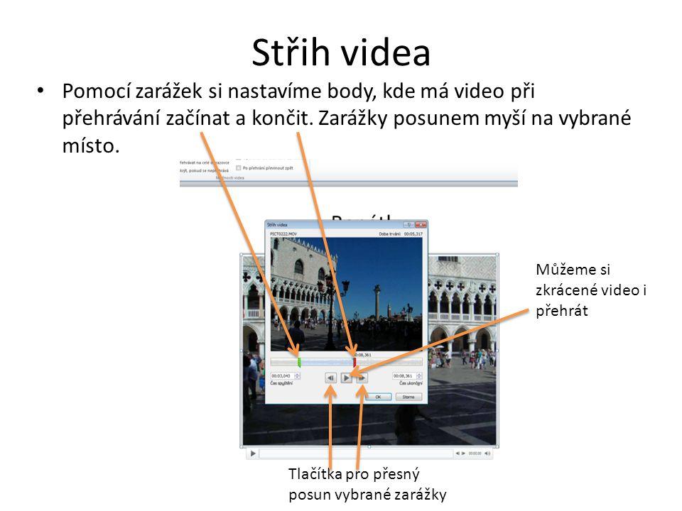 Střih videa Pomocí zarážek si nastavíme body, kde má video při přehrávání začínat a končit.