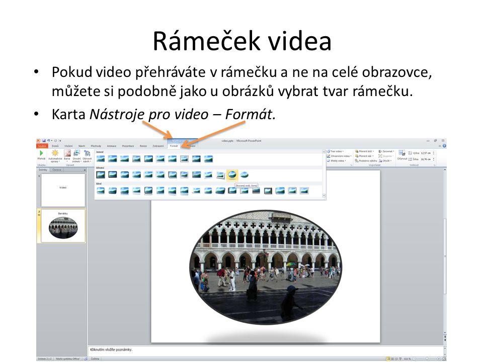 Rámeček videa Pokud video přehráváte v rámečku a ne na celé obrazovce, můžete si podobně jako u obrázků vybrat tvar rámečku.
