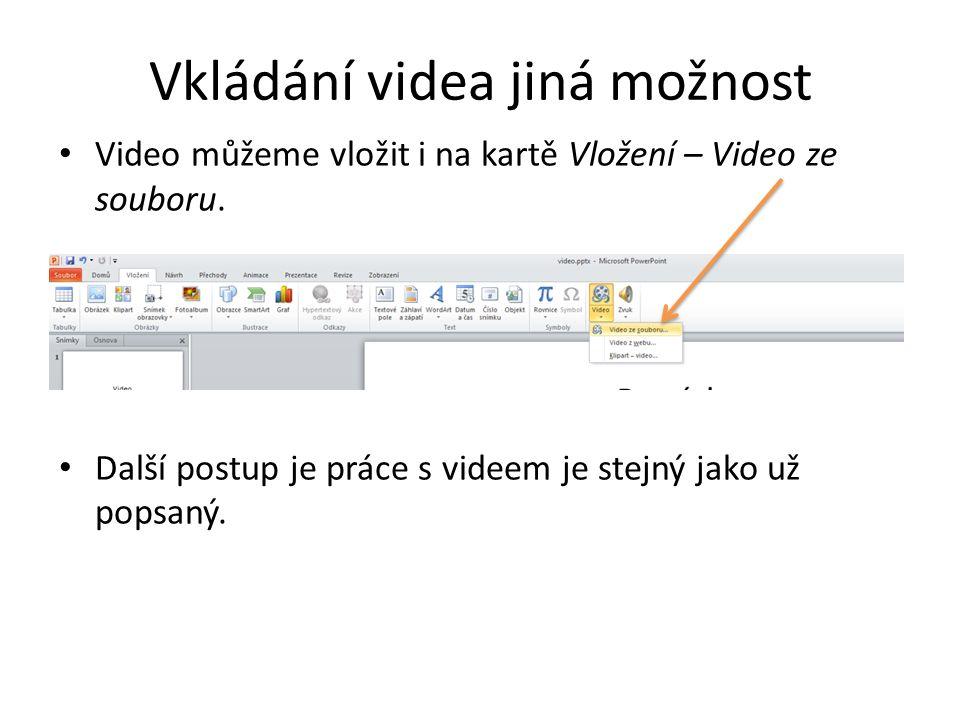 Vkládání videa jiná možnost Video můžeme vložit i na kartě Vložení – Video ze souboru.