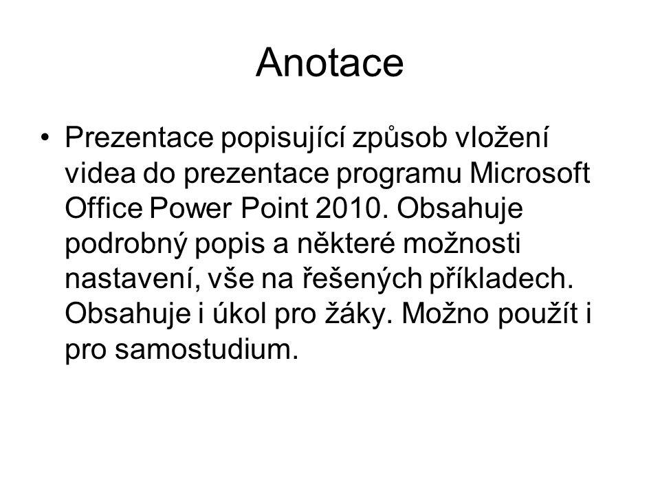 Anotace Prezentace popisující způsob vložení videa do prezentace programu Microsoft Office Power Point 2010.